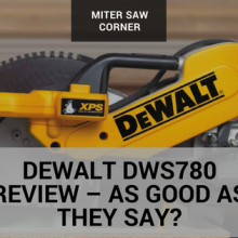 Dewalt DWS780 Review – As good as they say